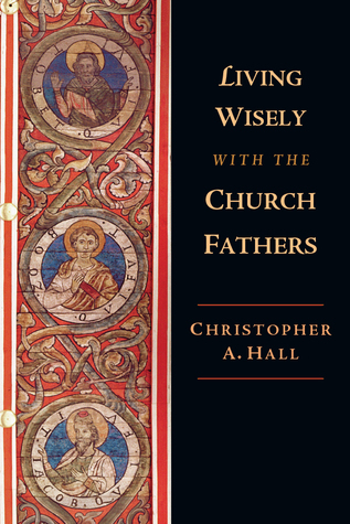 Living Wisely with the Church Fathers
